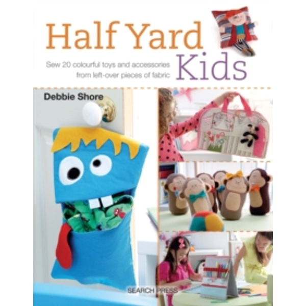 Half Yard (TM) Kids : Sew 20 Colourful Toys and Accessories from Leftover Pieces of Fabric