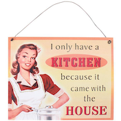 I only have a Kitchen Because Sign