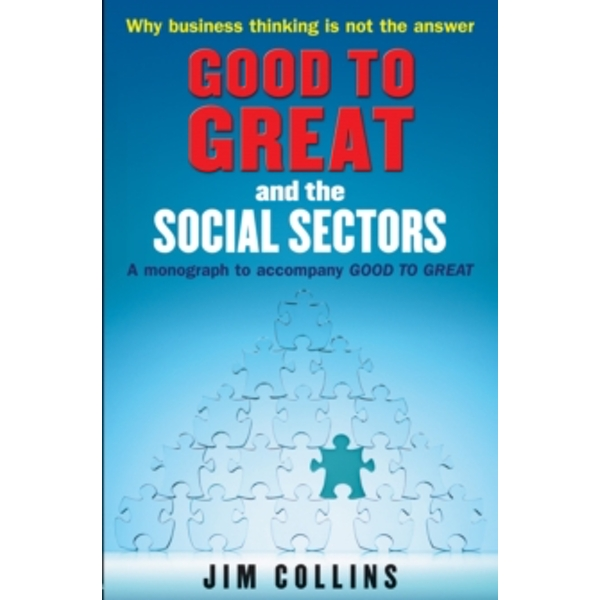 Good to Great and the Social Sectors: A Monograph to Accompany Good to Great by Jim Collins (Paperback, 2006)