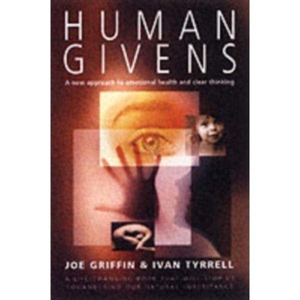 Human Givens: The New Approach to Emotional Health and Clear Thinking by Ivan Tyrrell, Joe Griffin (Paperback, 2004)