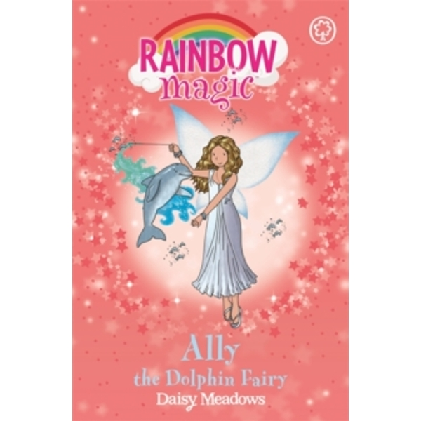 Rainbow Magic: Ally the Dolphin Fairy : The Ocean Fairies Book 1