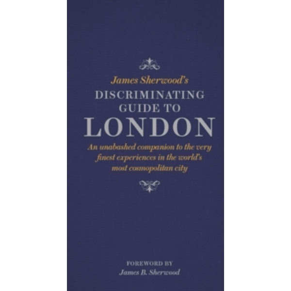 James Sherwood\'s Discriminating Guide to London
