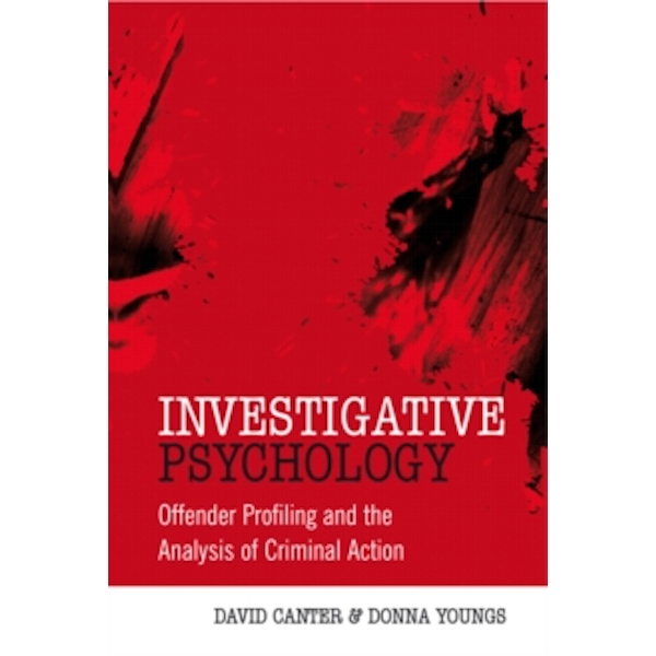 Investigative Psychology : Offender Profiling and the Analysis of Criminal  Action