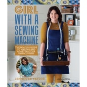 Girl with a Sewing Machine : The No-Fuss Guide to Making and Adapting Your Own Clothes