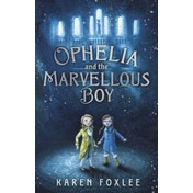 Ophelia and The Marvellous Boy by Karen Foxlee (Paperback, 2014)