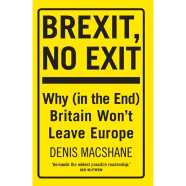 Brexit, No Exit : Why in the End Britain Won't Leave Europe
