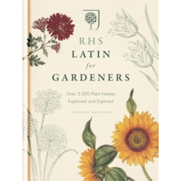 RHS Latin for Gardeners : More than 1,500 Essential Plant Names and the Secrets They Contain