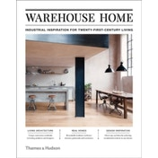 Warehouse Home : Industrial Inspiration for Twenty-First-Century Living