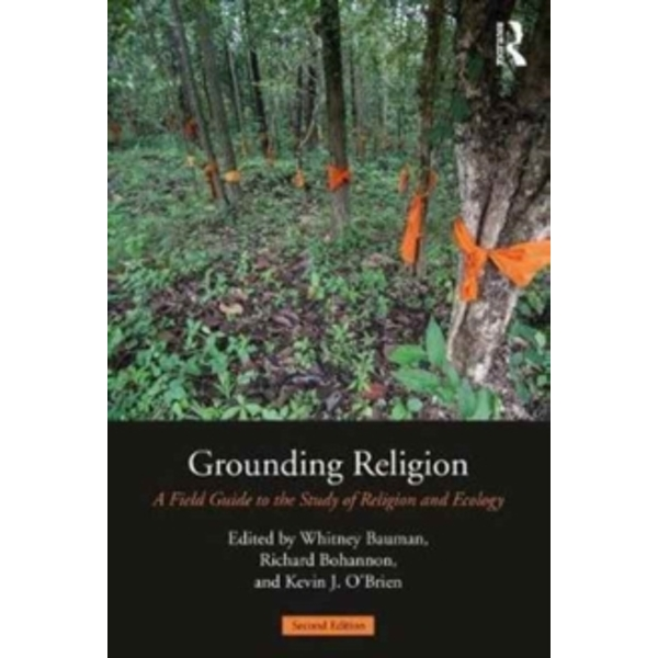 Grounding Religion : A Field Guide to the Study of Religion and Ecology