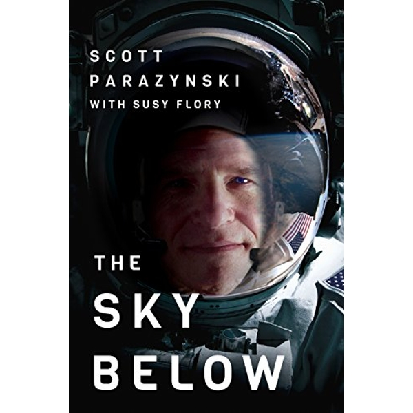 The Sky Below: A True Story of Summits, Space, and Speed by Susy Flory, Scott Parazynski (Paperback, 2017)
