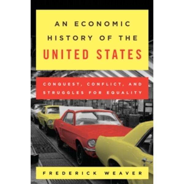 An Economic History of the United States : Conquest, Conflict, and Struggles for Equality