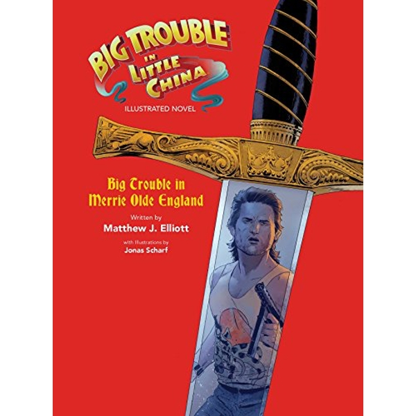 Big Trouble in Little China Illustrated Novel: BigTrouble in Merrie Olde England  Hardback 2018