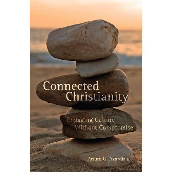 Connected Christianity: Engaging Culture Without Compromise by Arturo Azurdia (Paperback, 2009)
