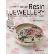 How to Make Resin Jewellery : With Over 50 Inspirational Step-by-Step Projects