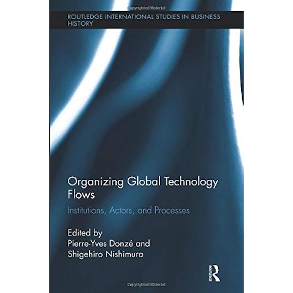 Organizing Global Technology Flows Institutions, Actors, and Processes Paperback / softback 2018