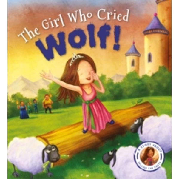 Fairytales Gone Wrong: The Girl Who Cried Wolf : A Story about Telling the Truth