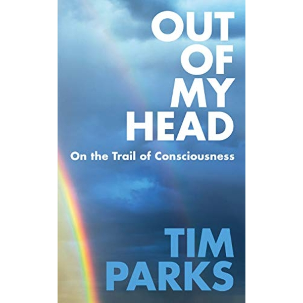 Out of My Head On the Trail of Consciousness Hardback 2018