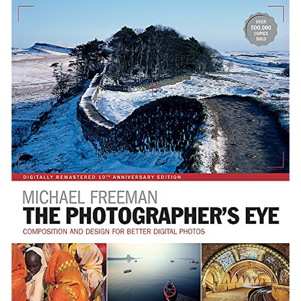 The Photographer's Eye Remastered 10th Anniversary: Composition and Design for Better Digital Photographs by Michael Freeman (Paperback, 2017)