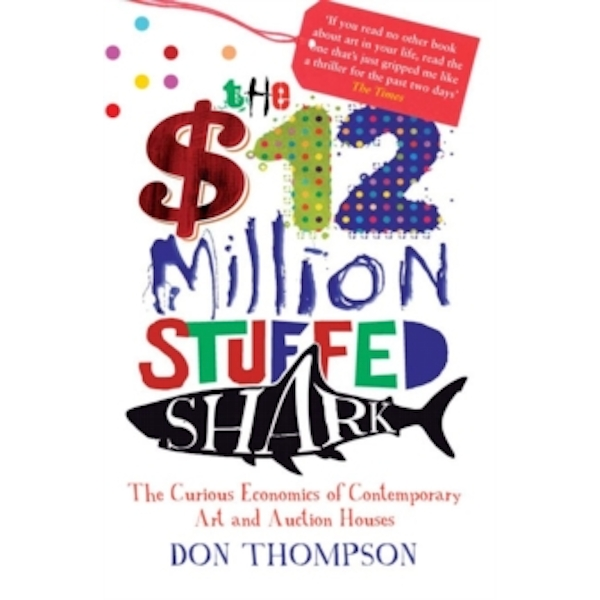 The $12 Million Stuffed Shark: The Curious Economics of Contemporary Art by Don Thompson (Paperback, 2012)