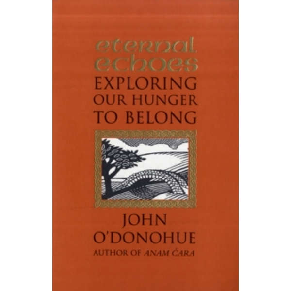 Eternal Echoes: Exploring Our Hunger To Belong by John O'Donohue (Paperback, 2000)