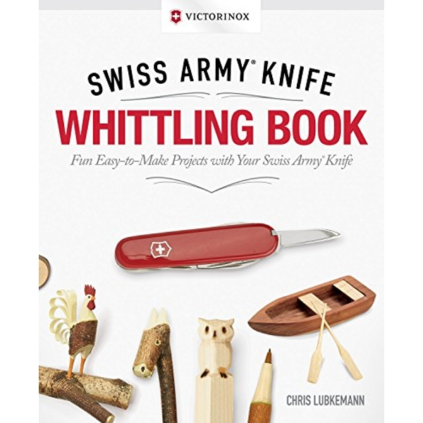 Victorinox Swiss Army Knife Whittling Gift Edition by Chris Lubkemann ( 2017, Paperback)
