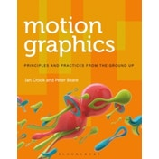 Motion Graphics : Principles and Practices from the Ground Up