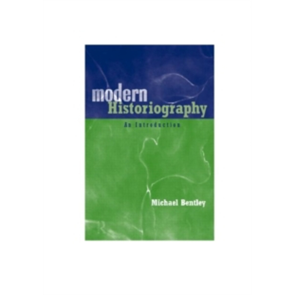 Modern Historiography: An Introduction by Michael Bentley (Paperback, 1998)