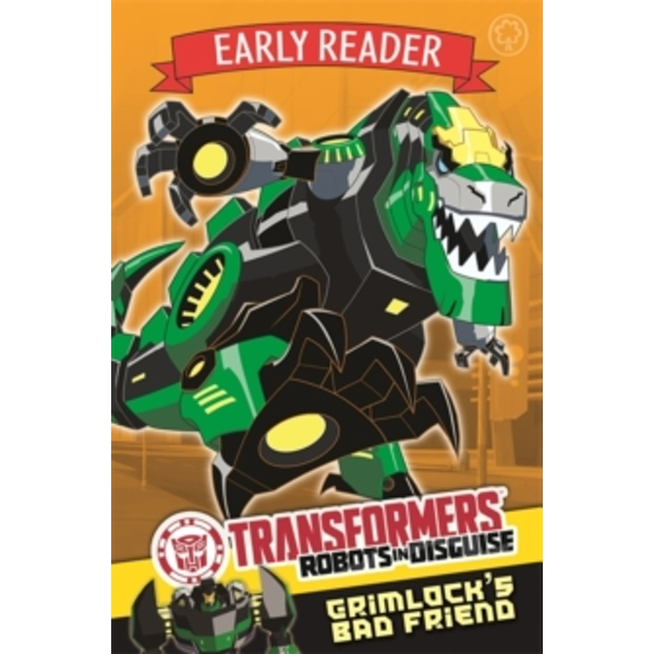Transformers Early Reader: Grimlock's Bad Friend : Book 3