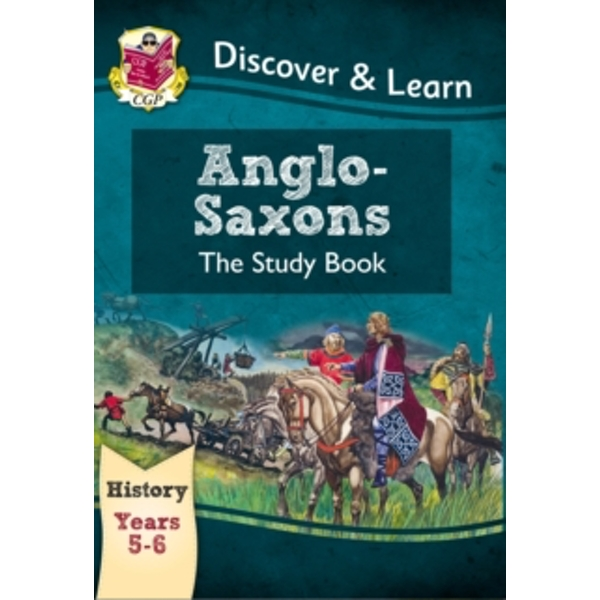 KS2 Discover & Learn: History - Anglo-Saxons Study Book, Year 5 & 6 by CGP Books (Paperback, 2014)