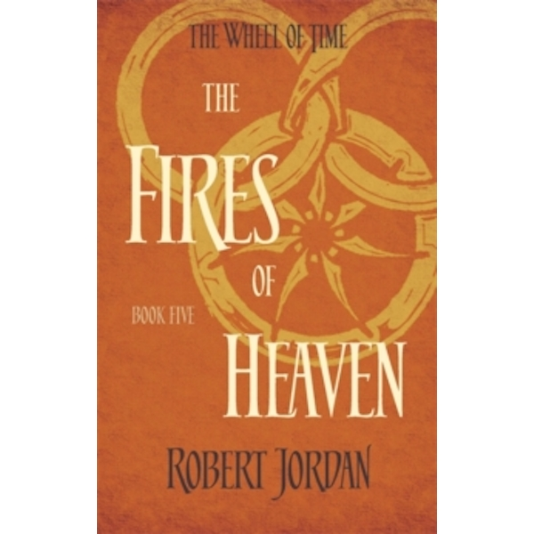 The Fires Of Heaven : Book 5 of the Wheel of Time