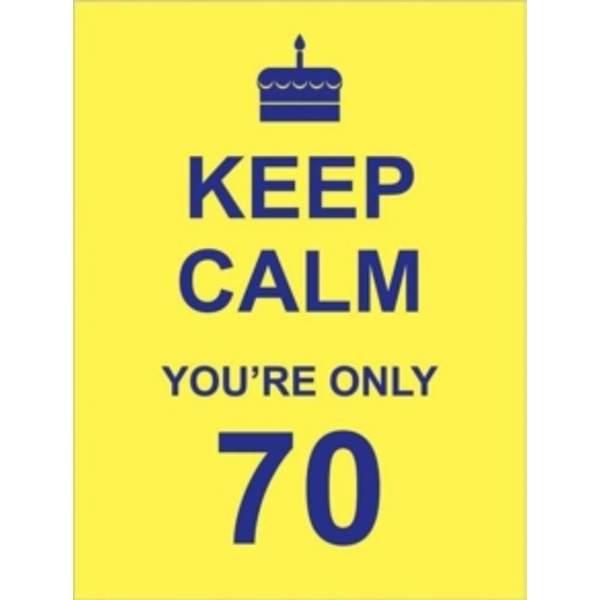Keep Calm You're Only 70 by Summersdale Publishers (Hardback, 2011)