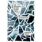 The Progress of This Storm: On Society and Nature in a Warming World by Andreas Malm (Hardback, 2017)