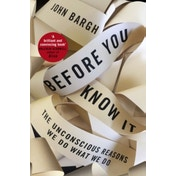 Before You Know It: The Unconscious Reasons We Do What We Do by John Bargh (Hardback, 2017)