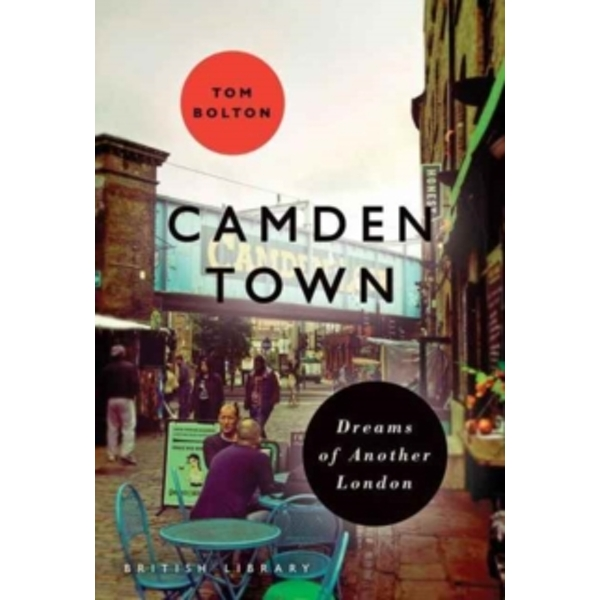 Camden Town : Dreams of Another London