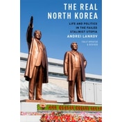 The Real North Korea: Life and Politics in the Failed Stalinist Utopia by Andrei Lankov (Paperback, 2014)