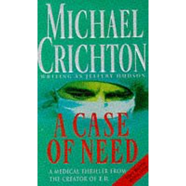 A Case of Need: Michael Crichton Writing as Jeffery Hudson by Michael Crichton (Paperback, 1995)