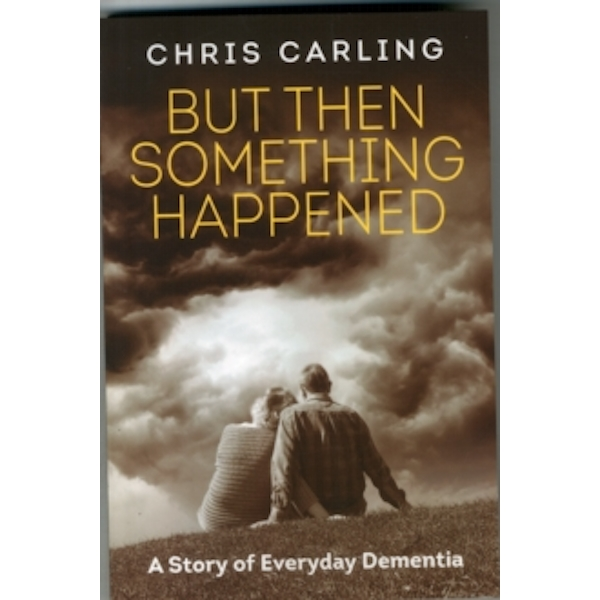 But Then Something Happened : A Story of Everyday Dementia