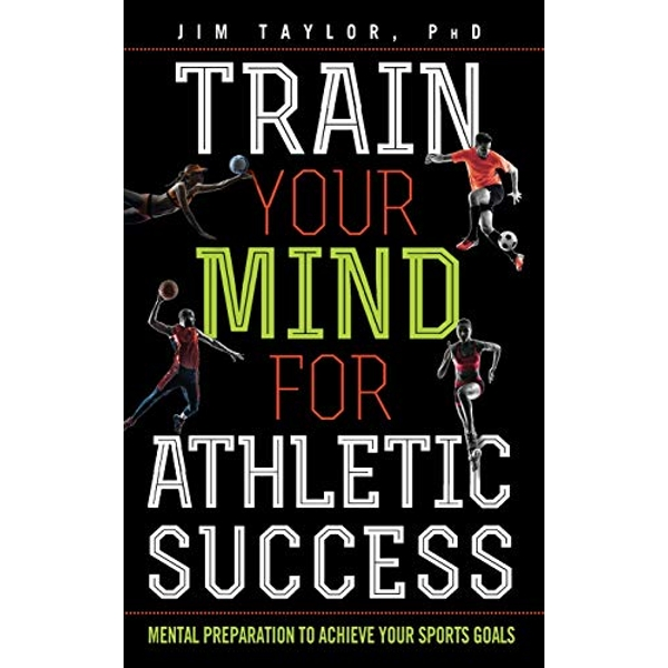 Train Your Mind for Athletic Success: Mental Preparation to Achieve Your Sports Goals by Jim Taylor (Hardback, 2017)