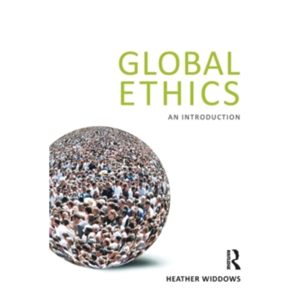 Global Ethics: An Introduction by Heather Widdows (Paperback, 2011)