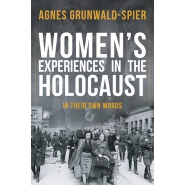 Women's Experiences in the Holocaust : In Their Own Words