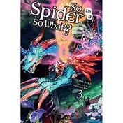 So I'm Spider, So What? Volume 3 (Light Novel)