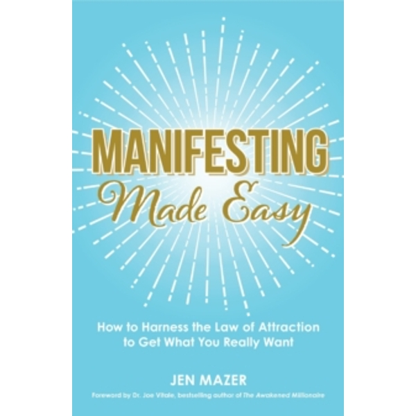 Manifesting Made Easy : How to Harness the Law of Attraction to Get What You Really Want