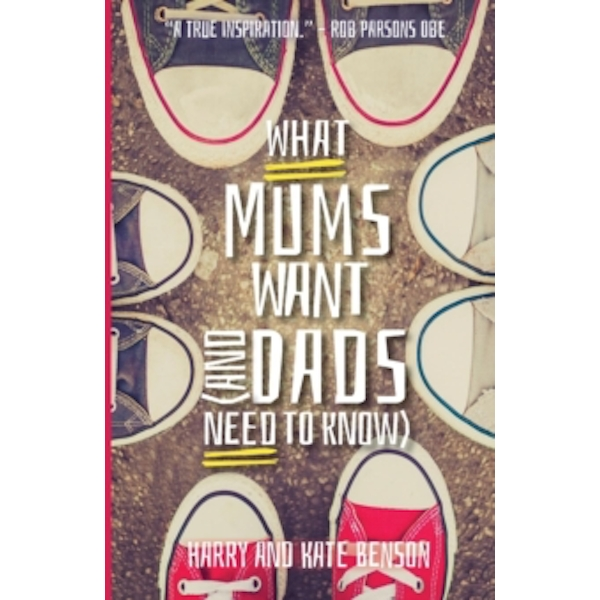 What Mums Want (and Dads Need to Know) by Kate Benson, Harry Benson (Paperback, 2017)