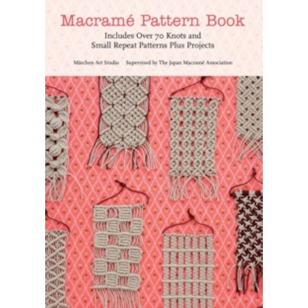 Macrame Pattern Book : Includes Over 170 Knots, Patterns and Projects