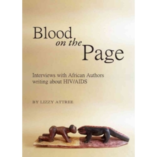 Blood on the Page: Interviews with African Authors Writing About HIV/AIDS by Lizzy Attree (Hardback, 2010)