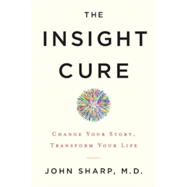 The Insight Cure : Change Your Story, Transform Your Life