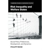 Risk Inequality and Welfare States: Social Policy Preferences, Development, and Dynamics by Philipp Rehm (Paperback, 2016)