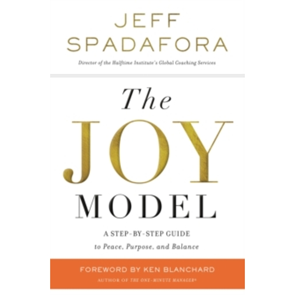 The Joy Model : A Step-by-Step Guide to Peace, Purpose, and Balance