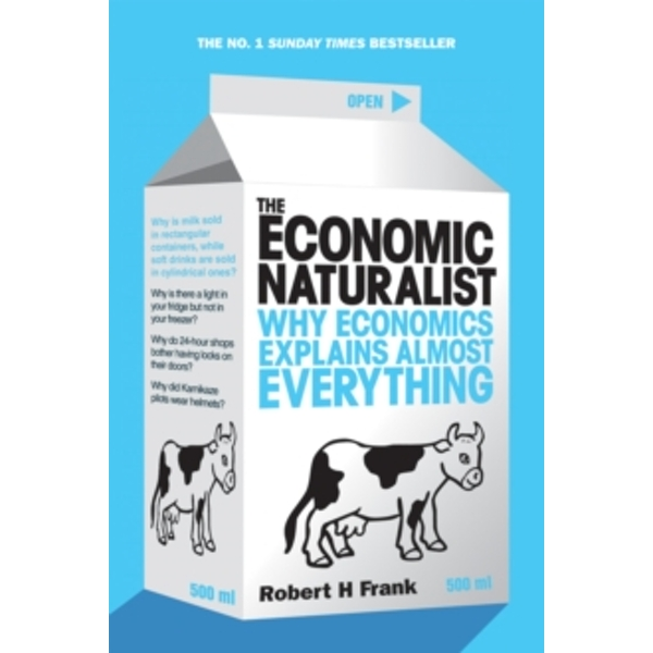 The Economic Naturalist : Why Economics Explains Almost Everything