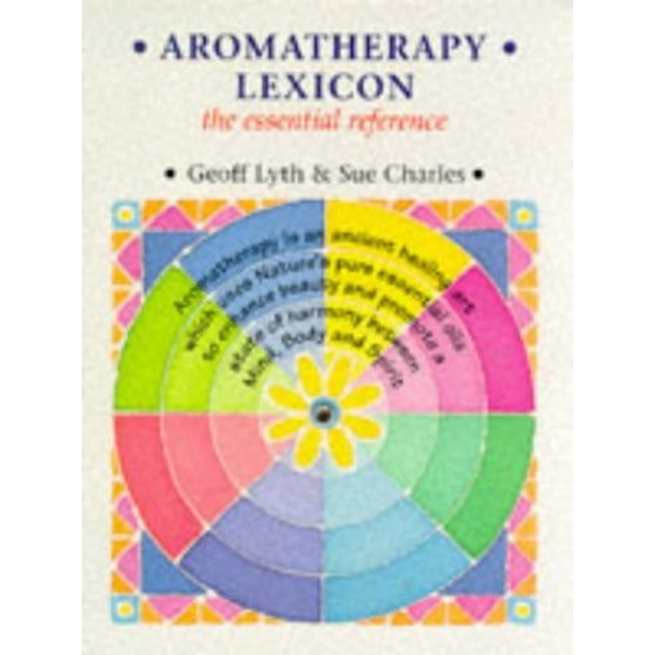 Aromatherapy Lexicon: The Essential Reference by Geoff Lyth, Sue Charles (Paperback, 1997)